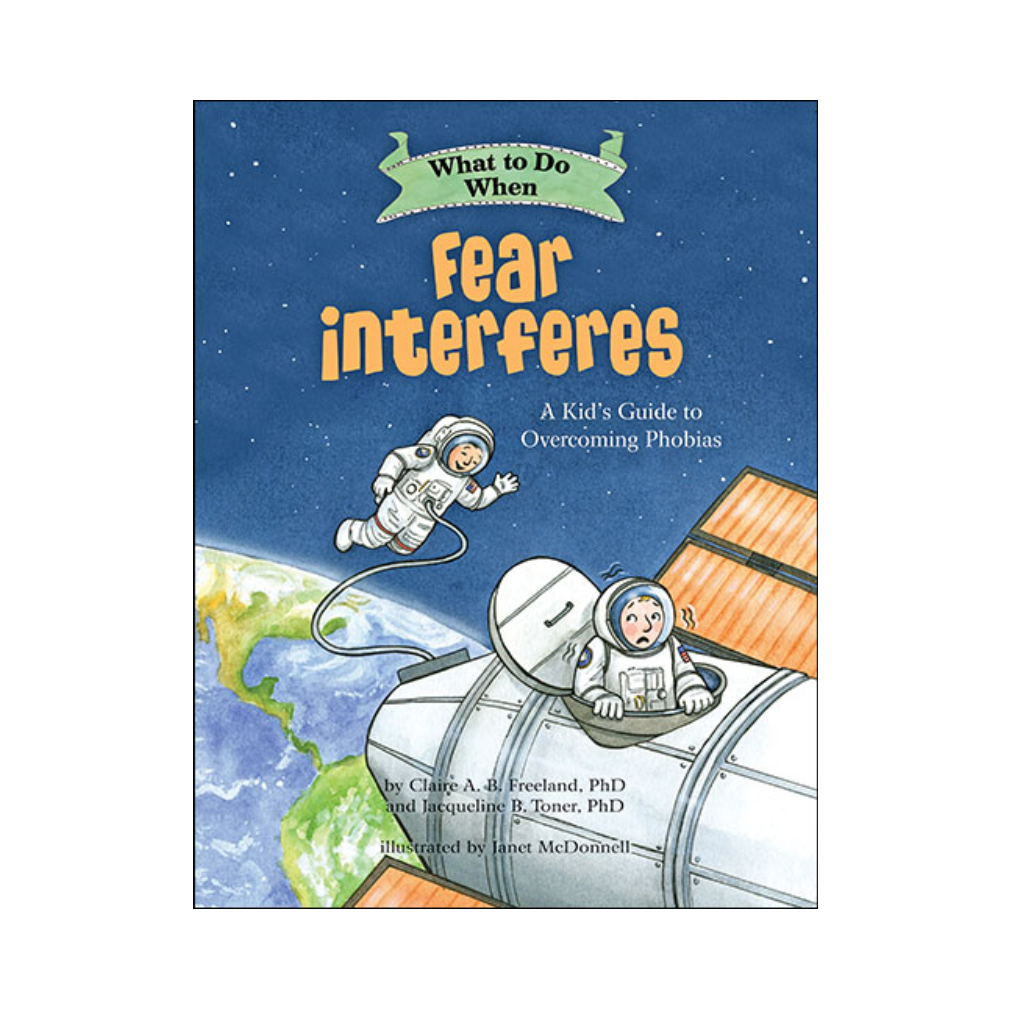 What to Do When Fear Interferes: A Kid's Guide to Dealing with Phobias (What-to-Do Guides for Kids)