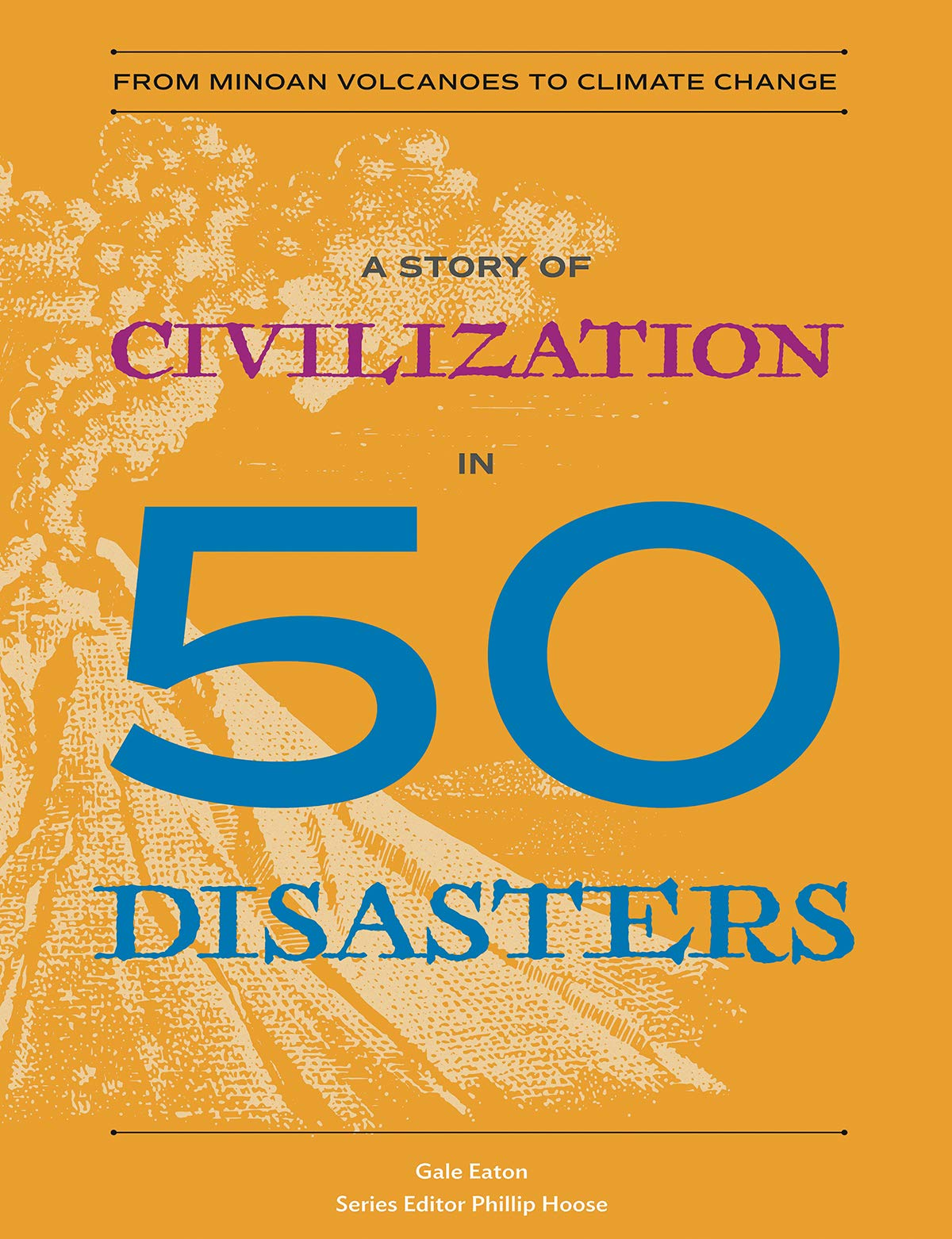 A Story of Civilization in 50 Disasters: From the Minoan Volcano to Climate Change
