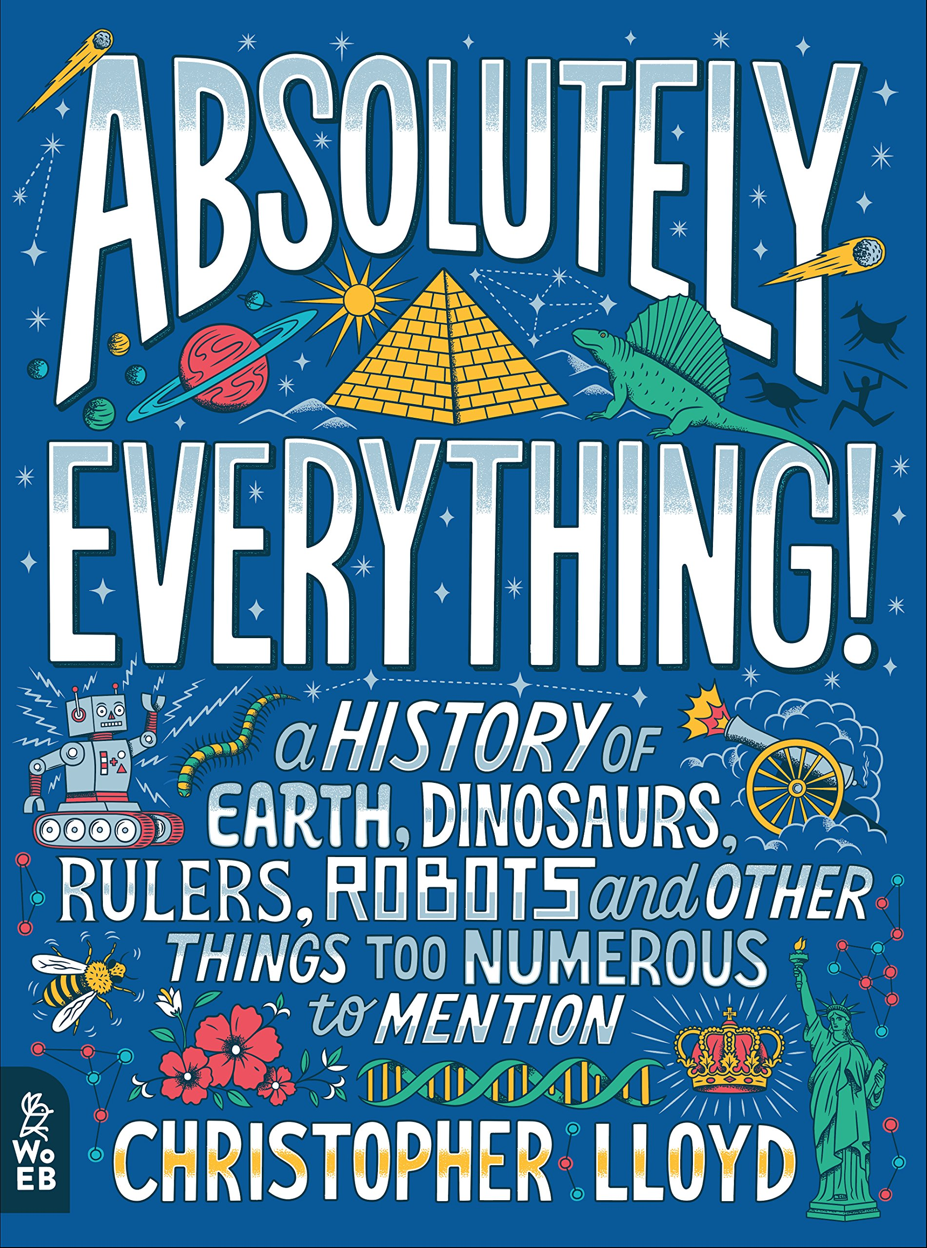 Absolutely Everything!: A History of Earth, Robots and Other Things Too Numerous to Mention
