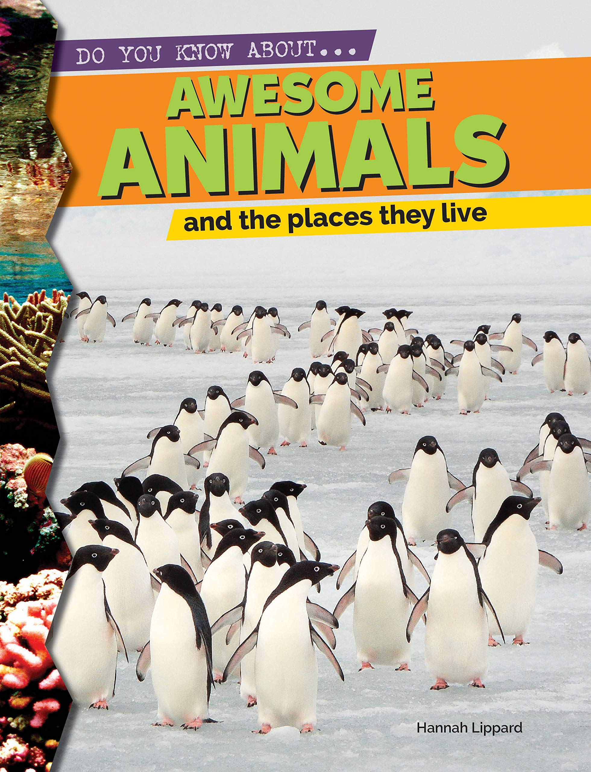 Awesome Animals and the Places They Live (Do You Know About?)
