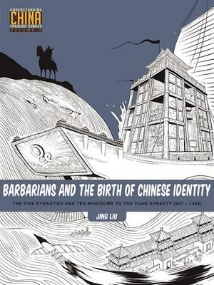 Barbarians and the Birth of Chinese Identity: The Five Dynasties and Ten Kingdoms to the Yuan Dynasty (907–1368)