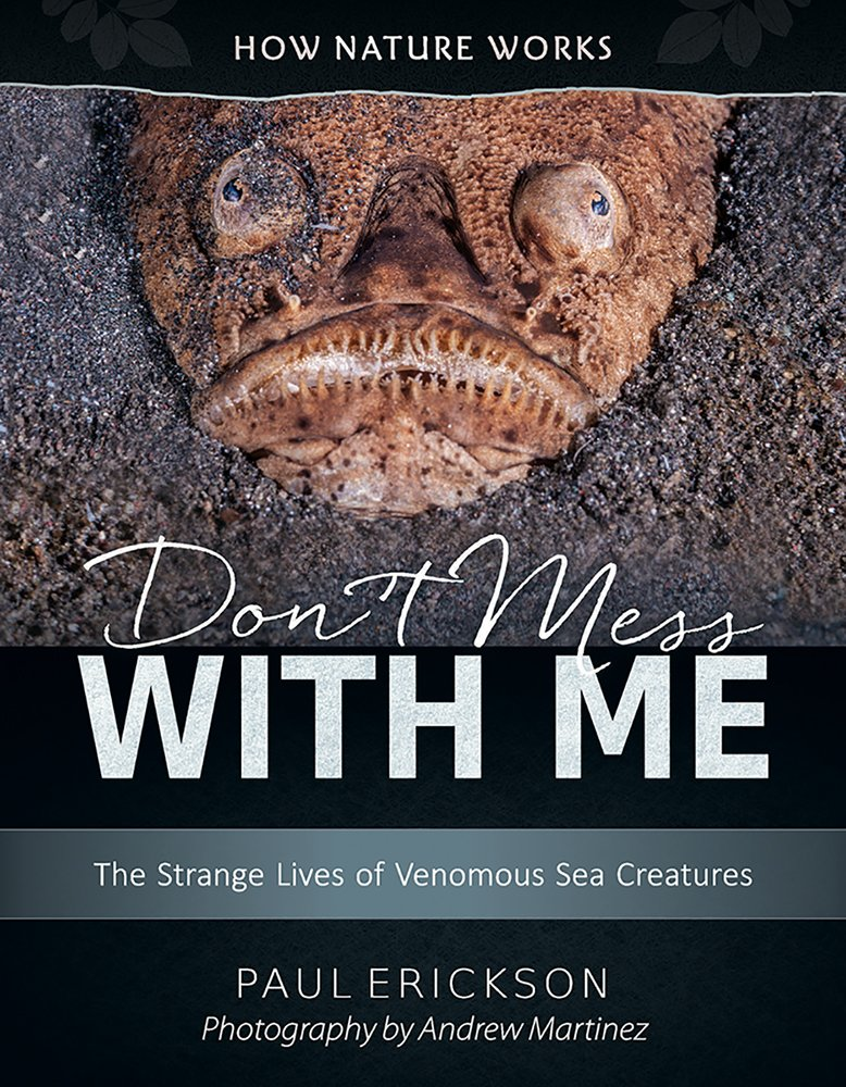Don't Mess With Me : The Weird Lives of Venomous Sea Creatures