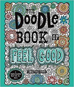 The Doodle Book of Feel Good: A Doodle/Coloring Book for All Ages