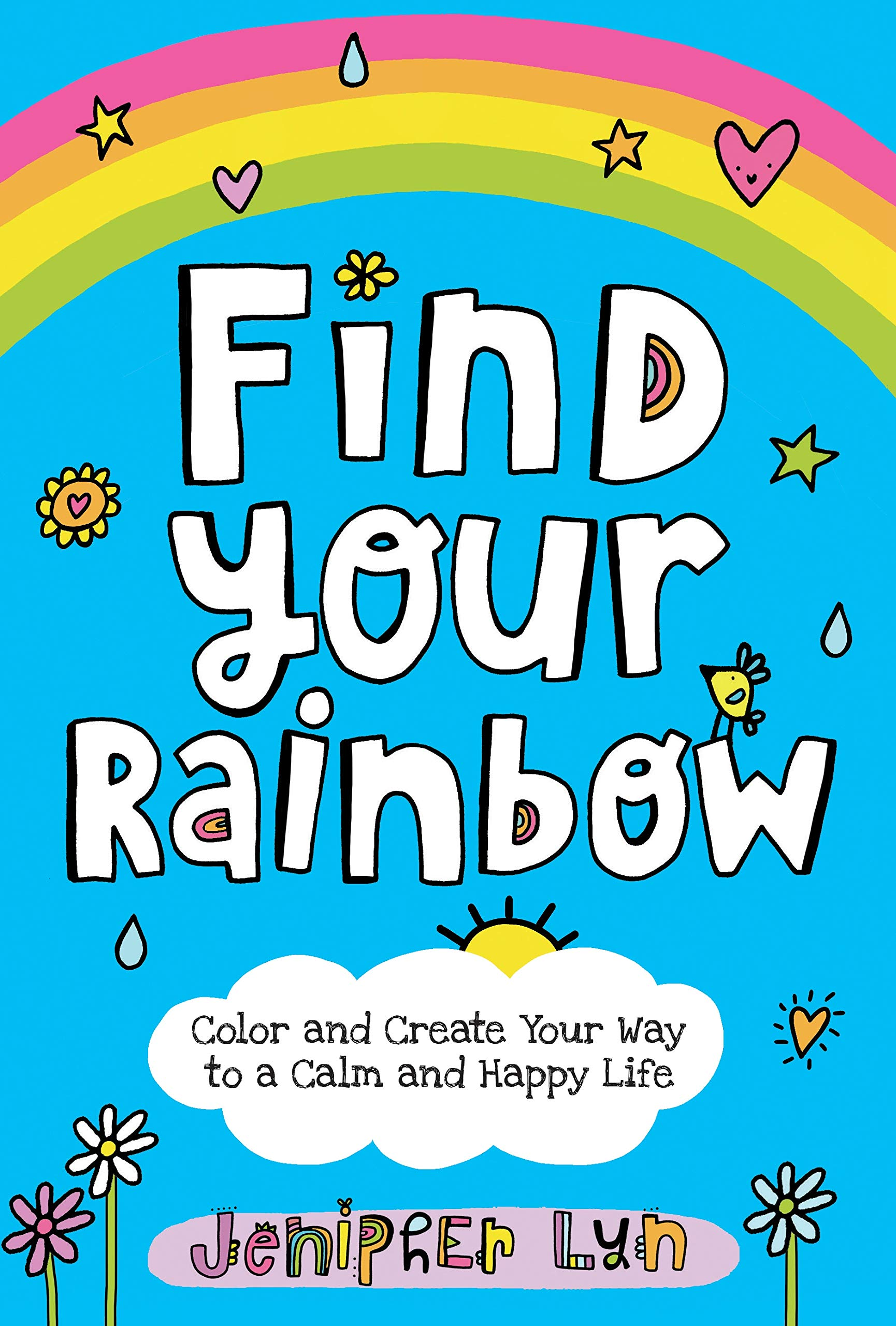 Find Your Rainbow: Color and Create Your Way to a Calm and Happy Life
