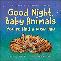Good Night, Baby Animals, You've Had a Busy Day: A Treasury of Six Original Stories