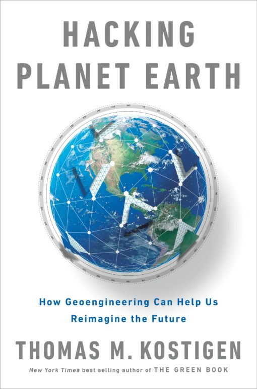 Hacking Planet Earth: How Geoengineering Can Help Us Reimagine the Future