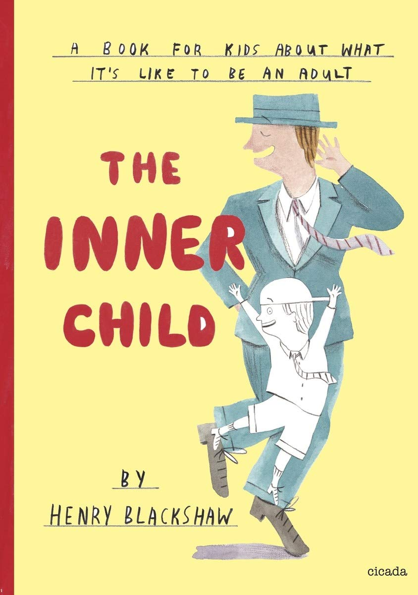 The Inner Child: A Book for Kids About What It's Like to Be an Adult