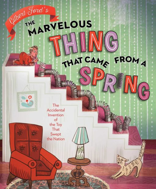 The Marvelous Thing That Came from a Spring:The Accidental Invention of the Toy That Swept the Nation