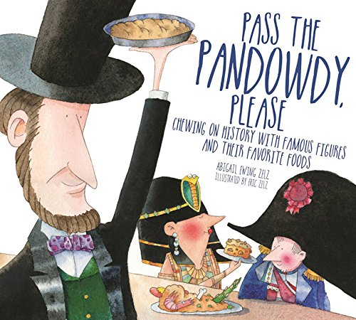Pass The Pandowdy, Please: Chewing on History with Famous Folks and Their Fabulous Foods