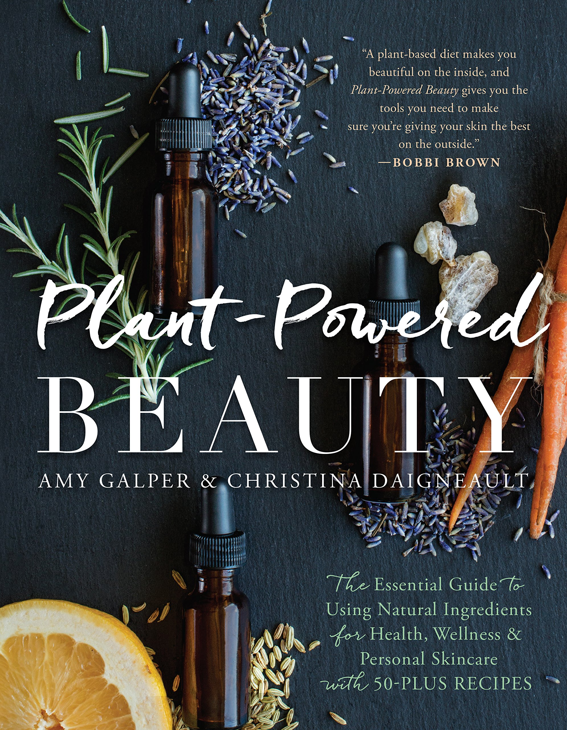 Plant-Powered Beauty: The Essential Guide to Using Natural Ingredients for Health, Wellness, and Personal Skincare