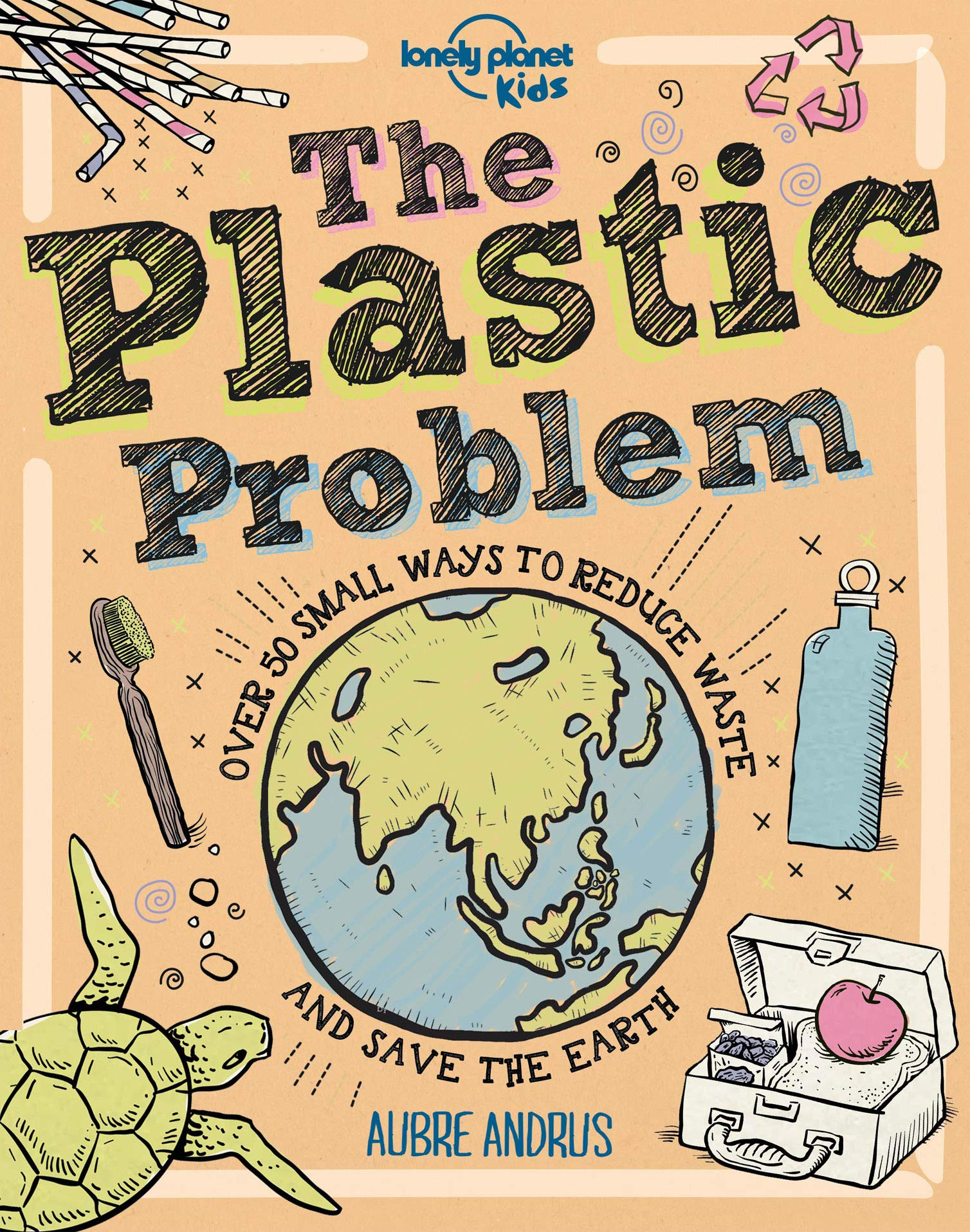 The Plastic Problem: 60 Small Ways to Reduce Waste and Save the Earth