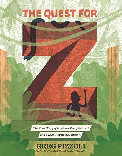 The Quest for Z: The True Story of Explorer Percy Fawcett and a Lost City in the Amazon