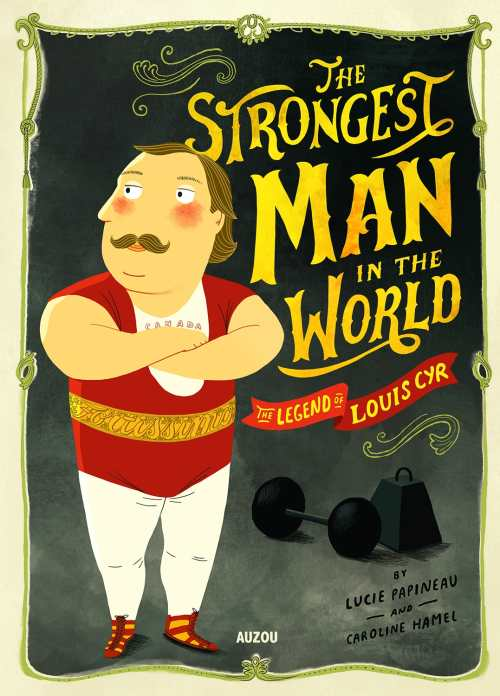 The Strongest Man in the World: The Legend of Louis Cyr