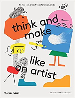 Think and Make Like an Artist: Art Activities for Creative kids