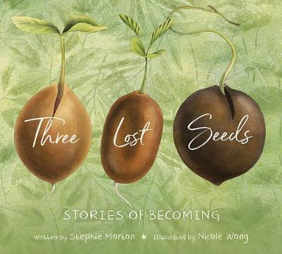 Three Lost Seeds: Stories of Becoming (Tilbury House Nature Book)