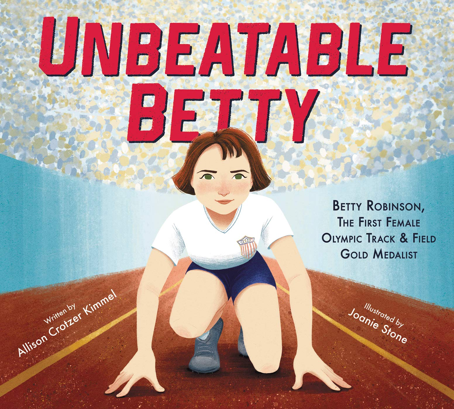 Unbeatable Betty: Betty Robinson, the First Female Olympic Track & Field Gold Medalist