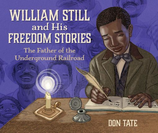 William Still and His Freedom Stories: The Father of the Underground Railroad
